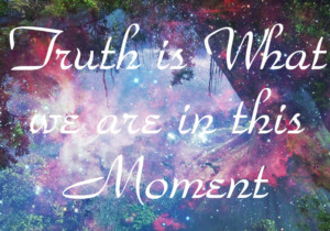 Truth is What We Are in this Moment by Glynis Brits