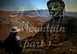 A Sacred Mountain Part 1 – by Dharmagiri Insight Meditation Centre