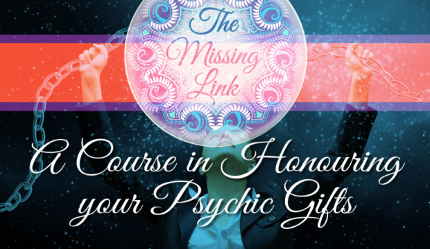 The Missing Link – A Course in Honouring your Psychic Gifts