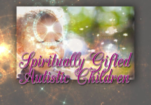 Spiritually Gifted Autistic Children by Cress Spicer