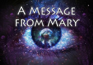 A Message from Mary – Channeled by Glynis Brits