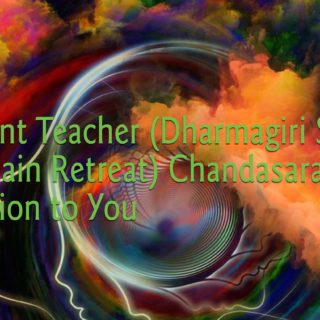 Resident Teacher (Dharmagiri Sacred Mountain Retreat) Chandasara's Invitation to You