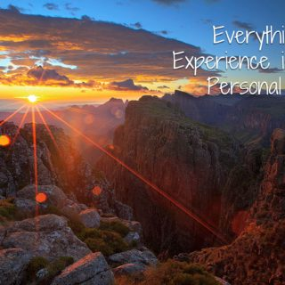 Everything we Experience is our Own Personal Reality by Glynis Brits